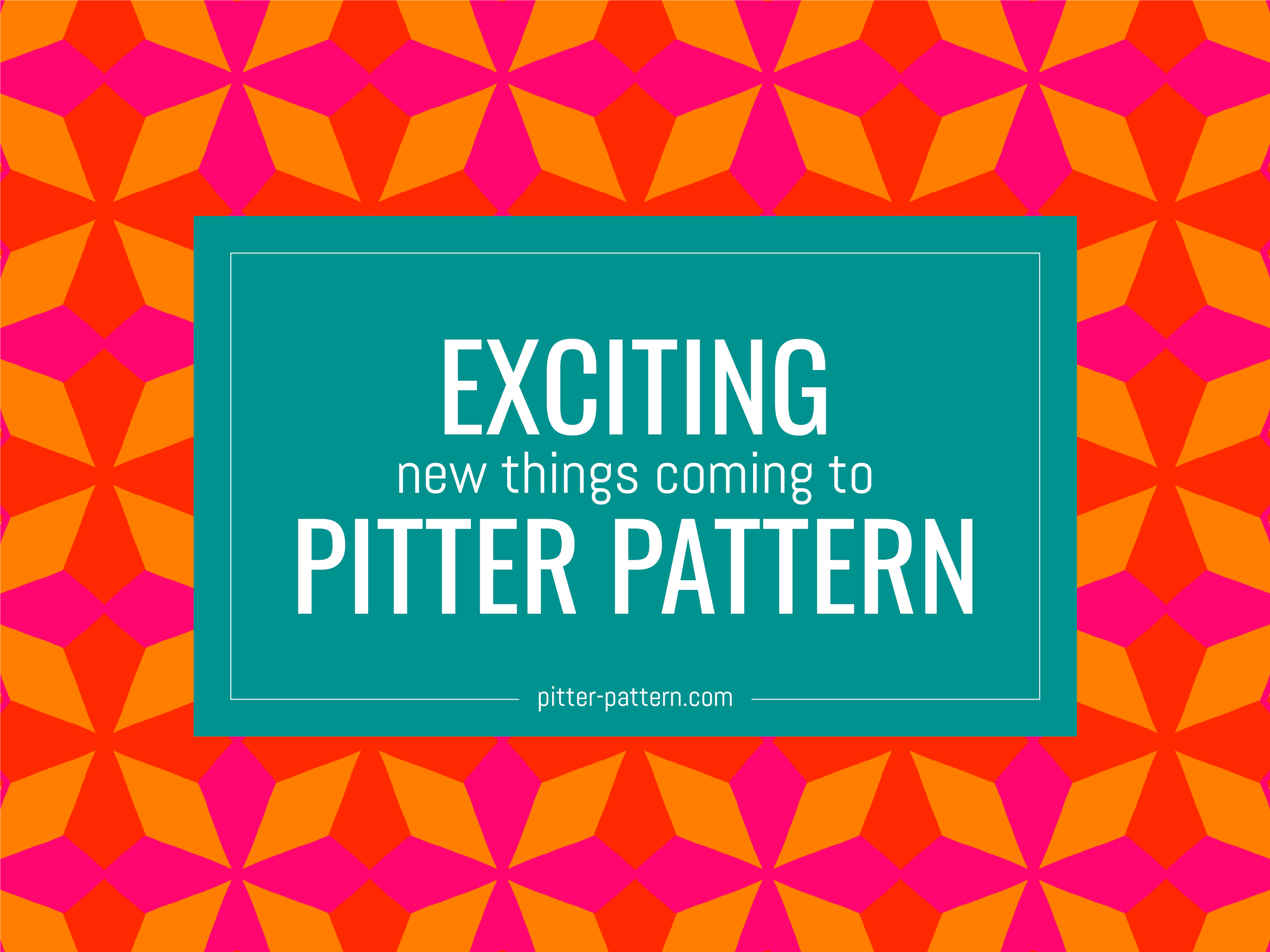 Exciting new things coming to Pitter Pattern | Pitter Pattern
